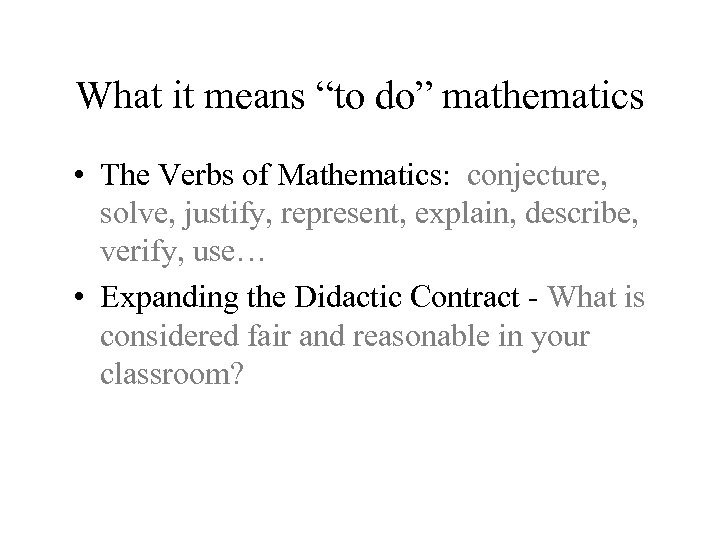 "What it means ""to do"" mathematics • The Verbs of Mathematics: conjecture, solve, justify,"