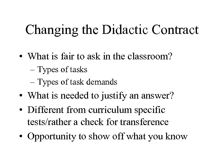 Changing the Didactic Contract • What is fair to ask in the classroom? –