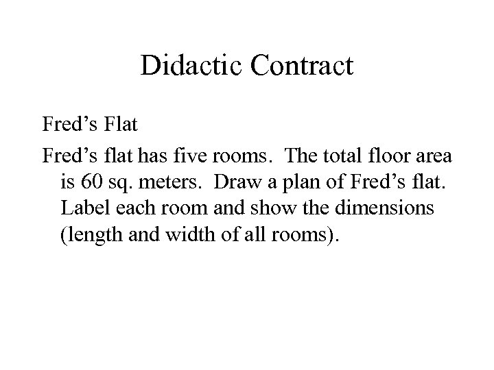 Didactic Contract Fred's Flat Fred's flat has five rooms. The total floor area is