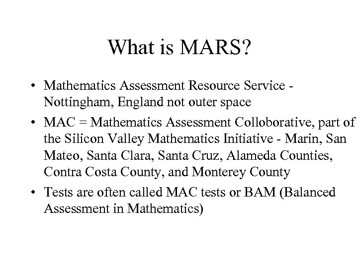 What is MARS? • Mathematics Assessment Resource Service Nottingham, England not outer space •