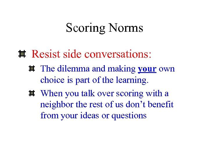 Scoring Norms Resist side conversations: The dilemma and making your own choice is part