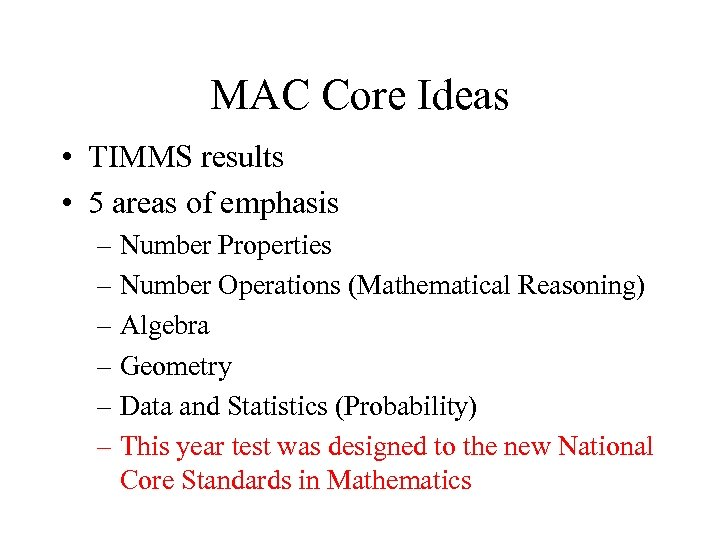 MAC Core Ideas • TIMMS results • 5 areas of emphasis – Number Properties