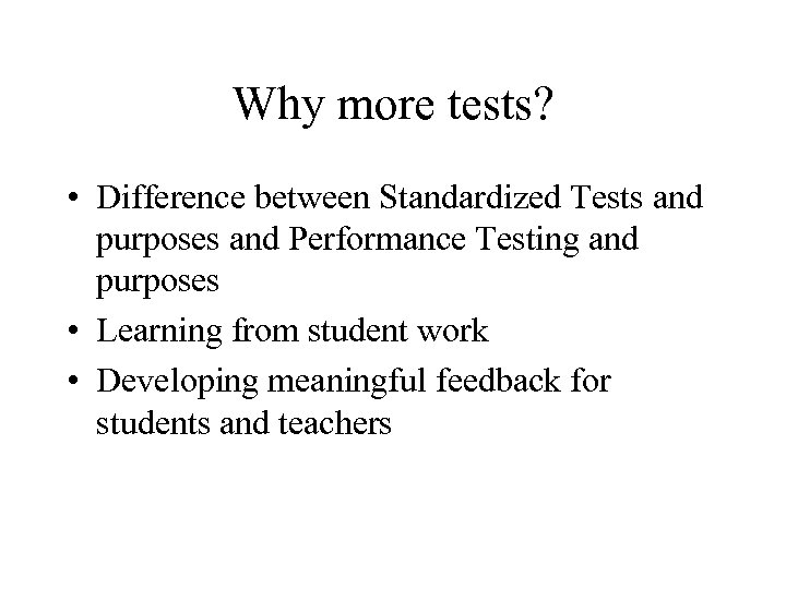 Why more tests? • Difference between Standardized Tests and purposes and Performance Testing and