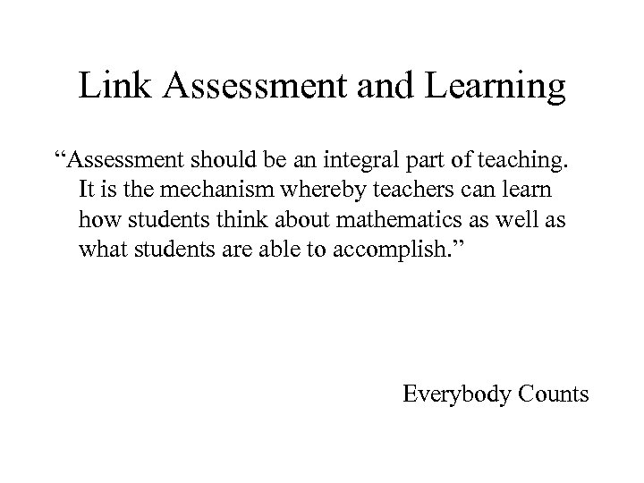 "Link Assessment and Learning ""Assessment should be an integral part of teaching. It is"
