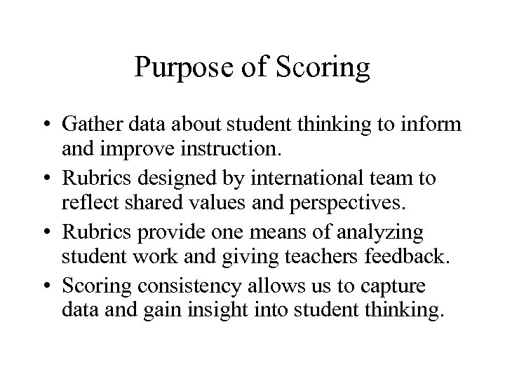 Purpose of Scoring • Gather data about student thinking to inform and improve instruction.