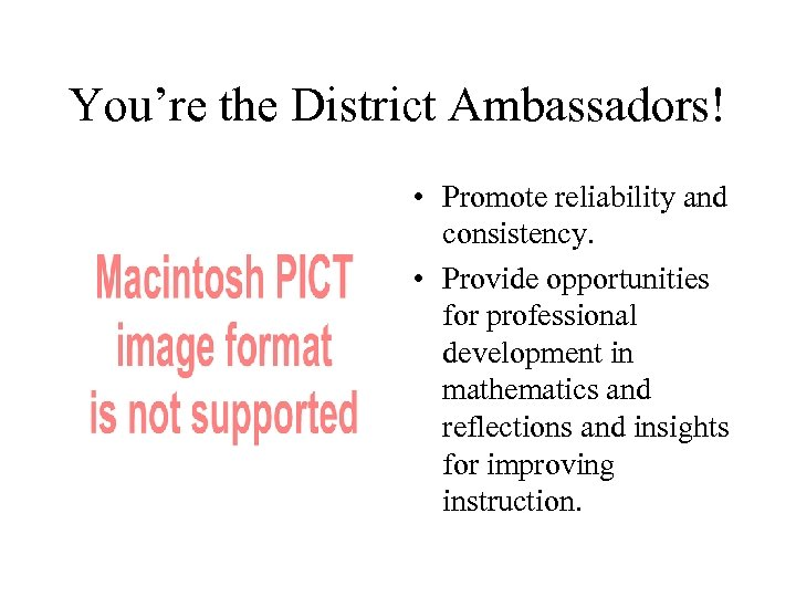 You're the District Ambassadors! • Promote reliability and consistency. • Provide opportunities for professional