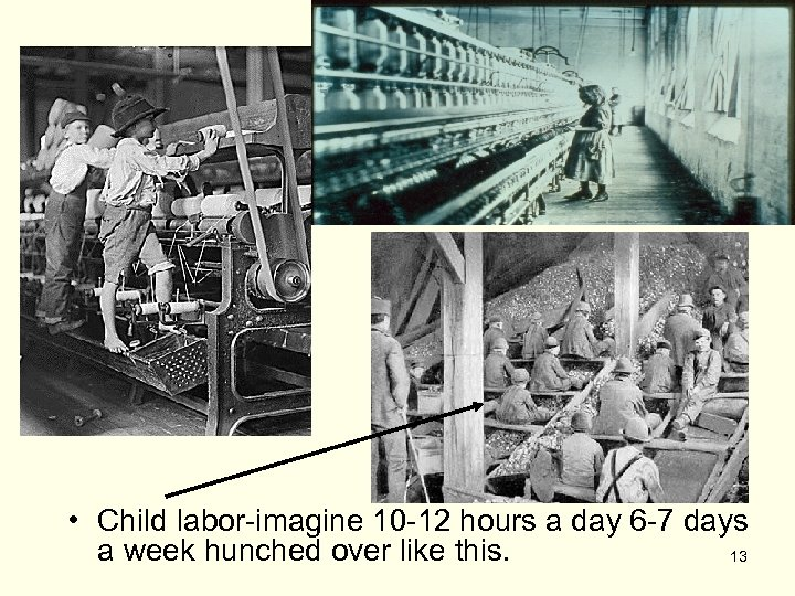 • Child labor-imagine 10 -12 hours a day 6 -7 days a week