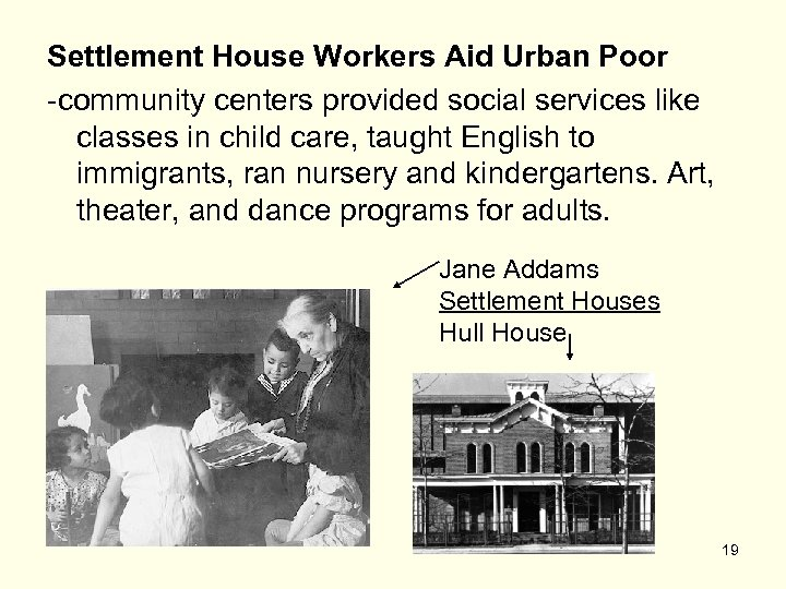 Settlement House Workers Aid Urban Poor -community centers provided social services like classes in