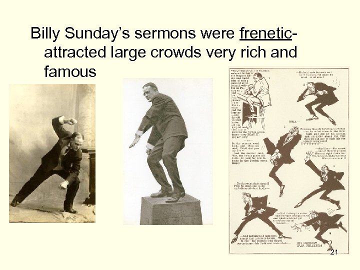 Billy Sunday's sermons were freneticattracted large crowds very rich and famous 21