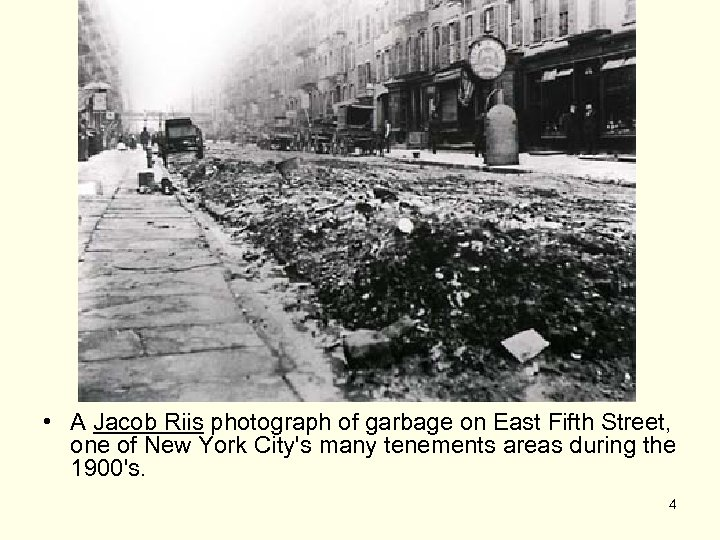 • A Jacob Riis photograph of garbage on East Fifth Street, one of