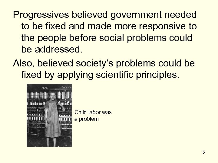 Progressives believed government needed to be fixed and made more responsive to the people