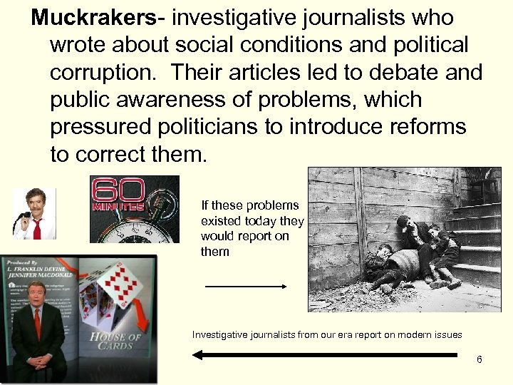 Muckrakers- investigative journalists who wrote about social conditions and political corruption. Their articles led