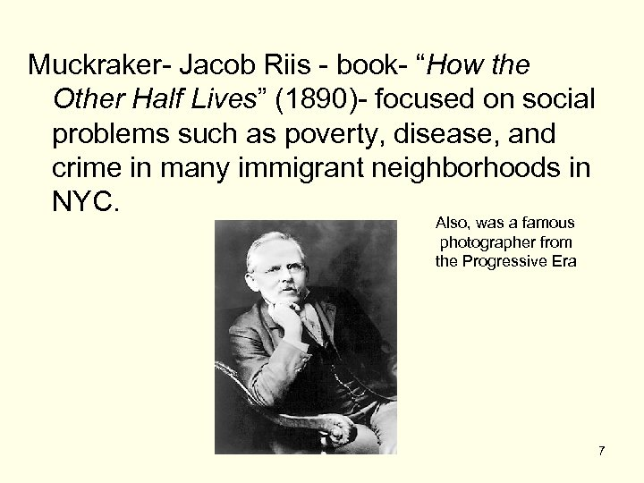 """Muckraker- Jacob Riis - book- """"How the Other Half Lives"""" (1890)- focused on social"""