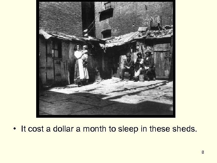 • It cost a dollar a month to sleep in these sheds. 8
