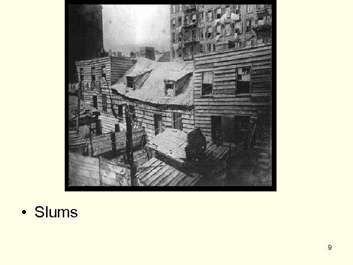 • Slums 9