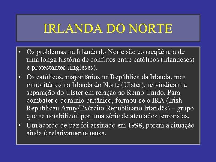 IRLANDA DO NORTE • Os problemas na Irlanda do Norte são conseqüência de uma