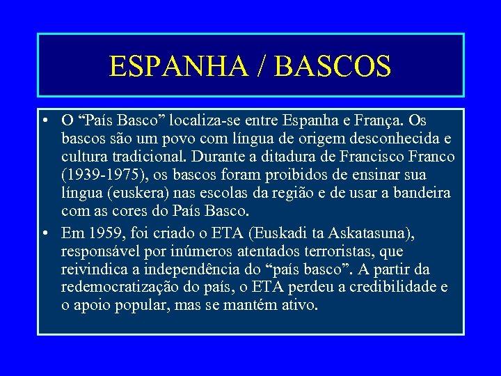 """ESPANHA / BASCOS • O """"País Basco"""" localiza-se entre Espanha e França. Os bascos"""