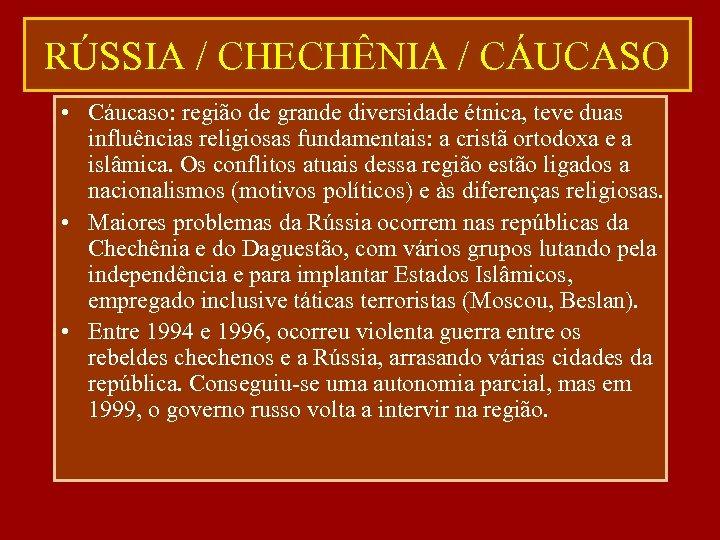 RÚSSIA / CHECHÊNIA / CÁUCASO • Cáucaso: região de grande diversidade étnica, teve duas