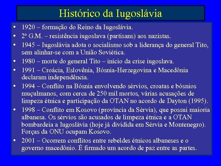 Histórico da Iugoslávia • 1920 – formação do Reino da Iugoslávia. • 2ª G.