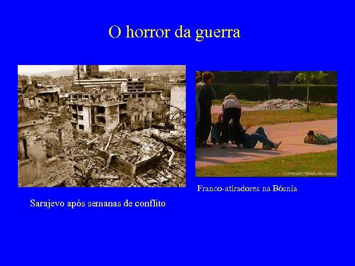 O horror da guerra Franco-atiradores na Bósnia Sarajevo após semanas de conflito