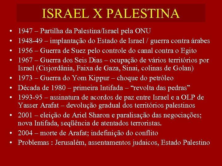 ISRAEL X PALESTINA • • • 1947 – Partilha da Palestina/Israel pela ONU 1948