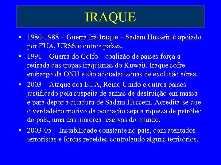 IRAQUE • 1980 -1988 – Guerra Irã-Iraque – Sadam Hussein é apoiado por EUA,