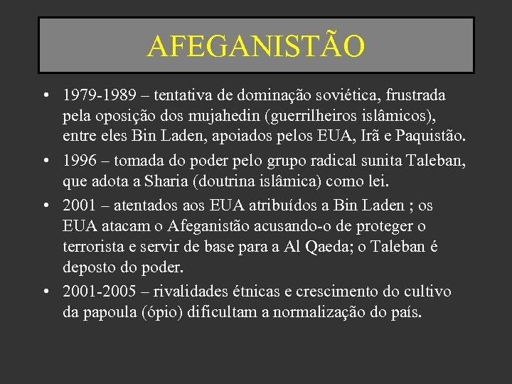 AFEGANISTÃO • 1979 -1989 – tentativa de dominação soviética, frustrada pela oposição dos mujahedin