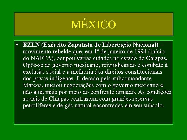MÉXICO • EZLN (Exército Zapatista de Libertação Nacional) – movimento rebelde que, em 1º