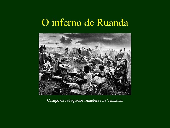 O inferno de Ruanda Campo de refugiados ruandeses na Tanzânia