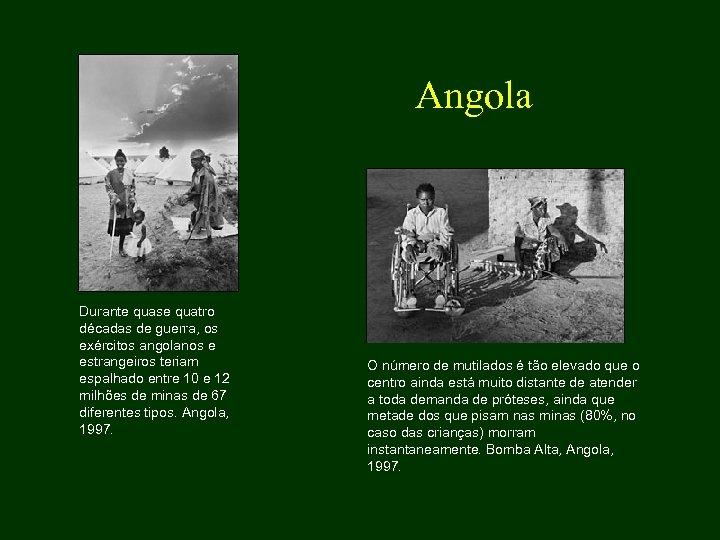 Durante quase quatro décadas de guerra, os exércitos angolanos e estrangeiros teriam espalhado
