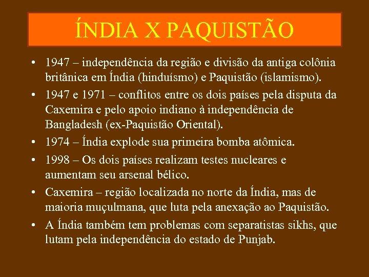 ÍNDIA X PAQUISTÃO • 1947 – independência da região e divisão da antiga colônia