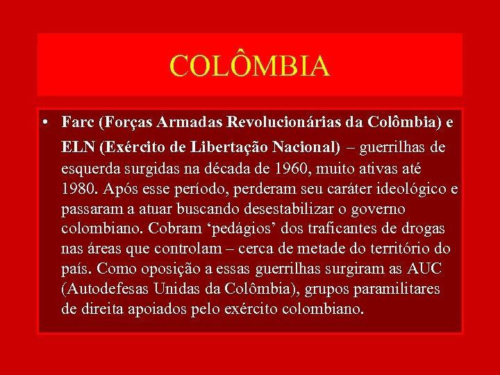 COLÔMBIA • Farc (Forças Armadas Revolucionárias da Colômbia) e ELN (Exército de Libertação Nacional)