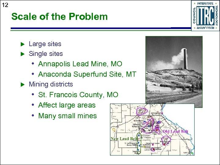12 Scale of the Problem u u Large sites Single sites • Annapolis Lead