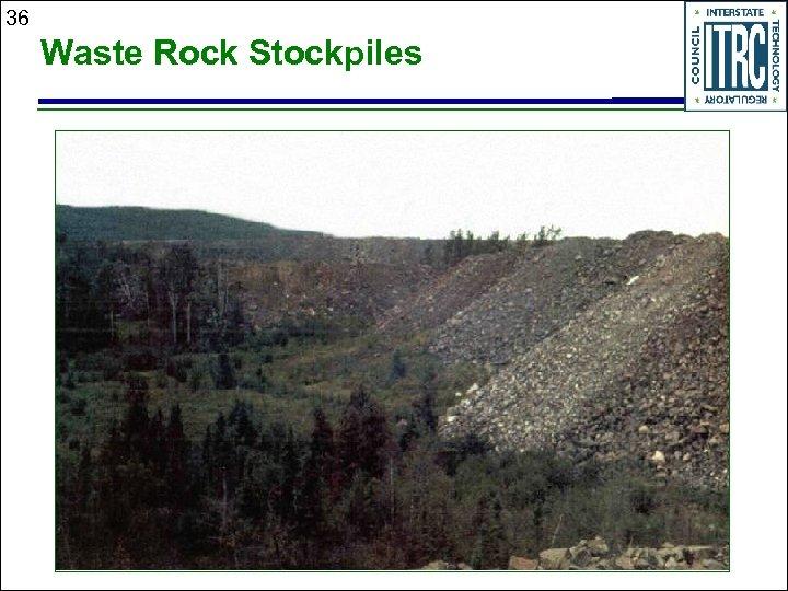 36 Waste Rock Stockpiles