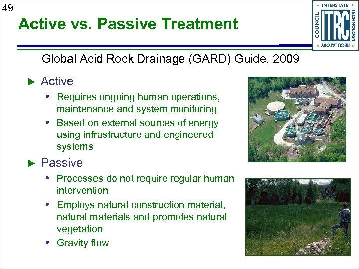49 Active vs. Passive Treatment Global Acid Rock Drainage (GARD) Guide, 2009 u Active
