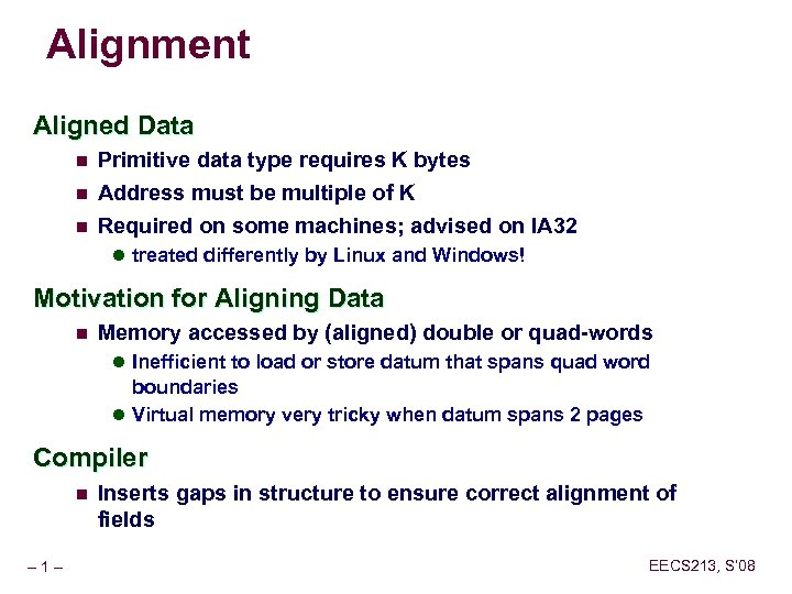 Alignment Aligned Data n Primitive data type requires K bytes n Address must be