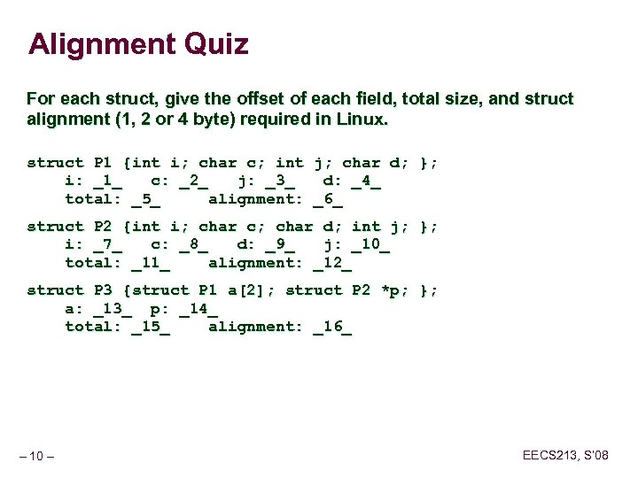 Alignment Quiz For each struct, give the offset of each field, total size, and