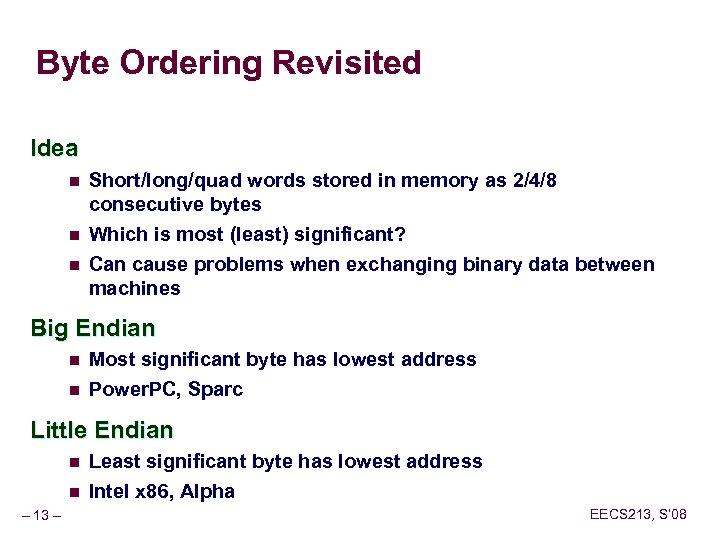 Byte Ordering Revisited Idea n n n Short/long/quad words stored in memory as 2/4/8