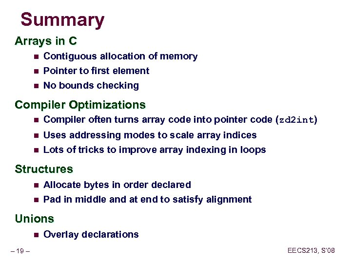 Summary Arrays in C n Contiguous allocation of memory n Pointer to first element