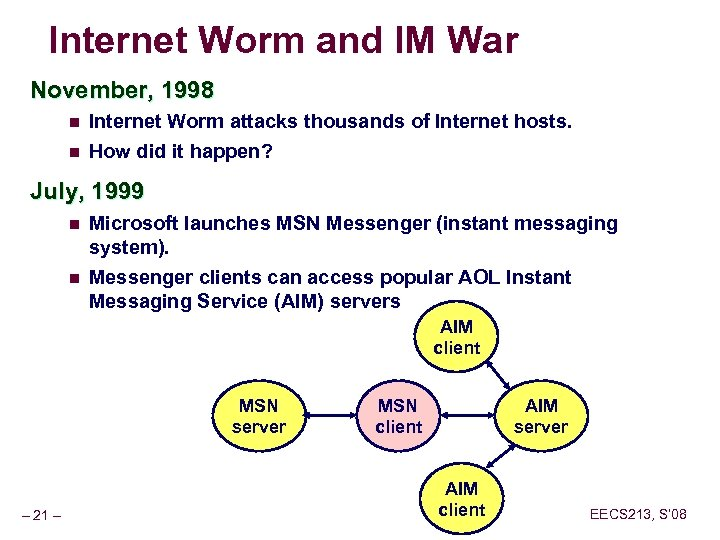 Internet Worm and IM War November, 1998 n Internet Worm attacks thousands of Internet