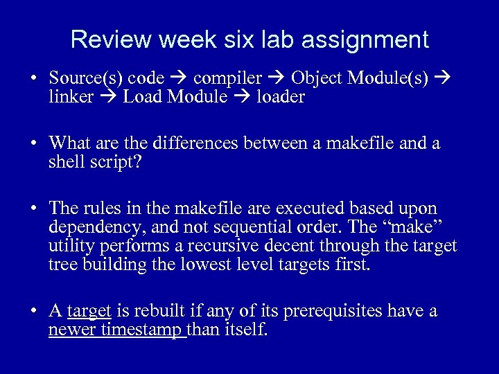 Review week six lab assignment • Source(s) code compiler Object Module(s) linker Load Module
