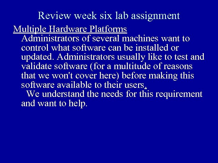 Review week six lab assignment Multiple Hardware Platforms Administrators of several machines want to
