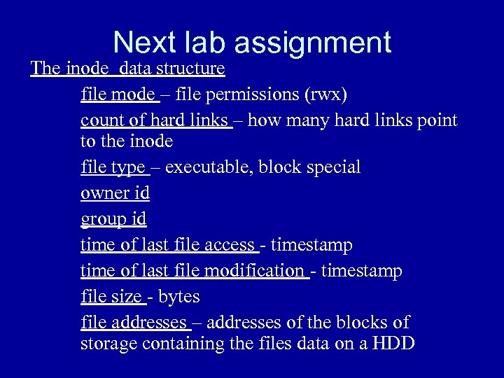 Next lab assignment The inode data structure file mode – file permissions (rwx) count