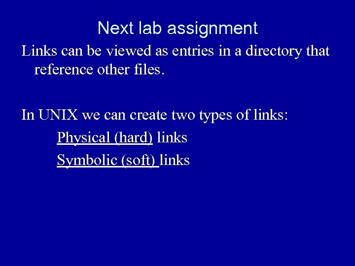 Next lab assignment Links can be viewed as entries in a directory that reference