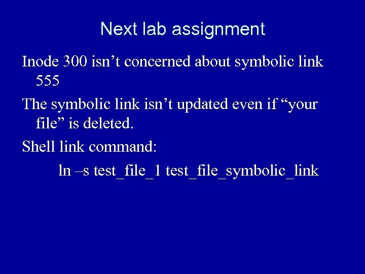 Next lab assignment Inode 300 isn't concerned about symbolic link 555 The symbolic link