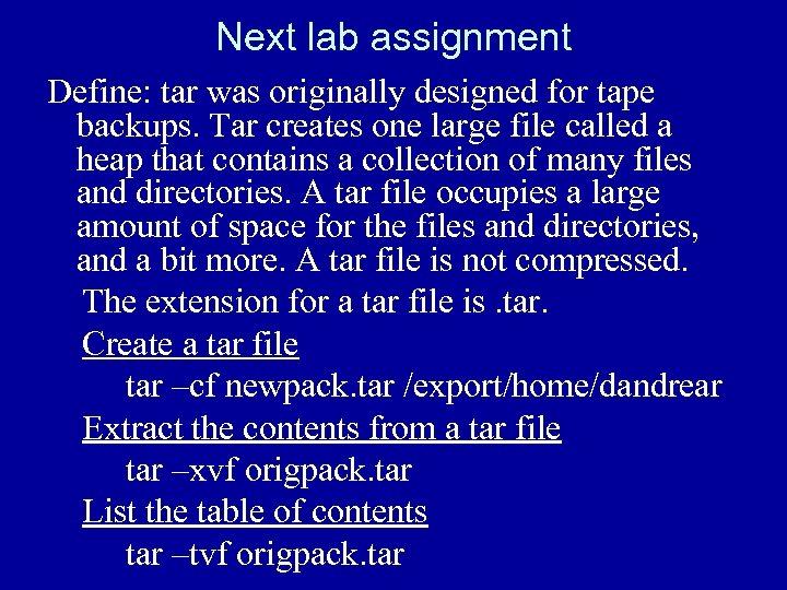 Next lab assignment Define: tar was originally designed for tape backups. Tar creates one