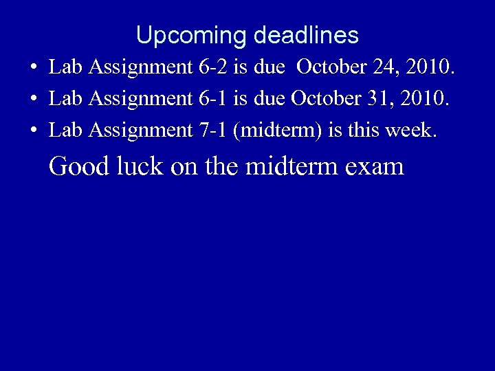 Upcoming deadlines • Lab Assignment 6 -2 is due October 24, 2010. • Lab