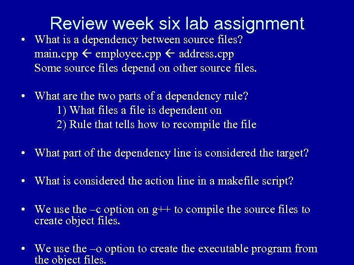 Review week six lab assignment • What is a dependency between source files? main.