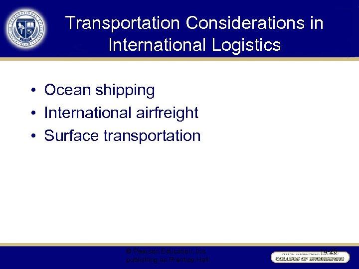 Transportation Considerations in International Logistics • Ocean shipping • International airfreight • Surface transportation