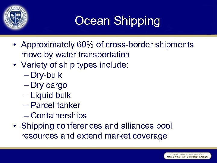 Ocean Shipping • Approximately 60% of cross-border shipments move by water transportation • Variety